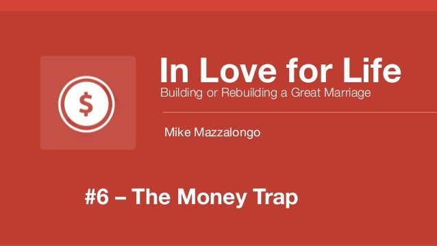 In Love for Life Building or Rebuilding a Great Marriage Mike Mazzalongo  #6 – The Money Trap