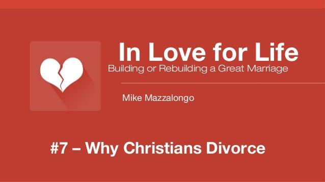 In Love for Life  Building or Rebuilding a Great Marriage Mike Mazzalongo  #7 – Why Christians Divorce