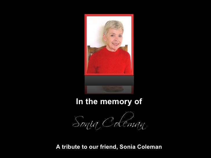 In the memory of A tribute to our friend, Sonia Coleman