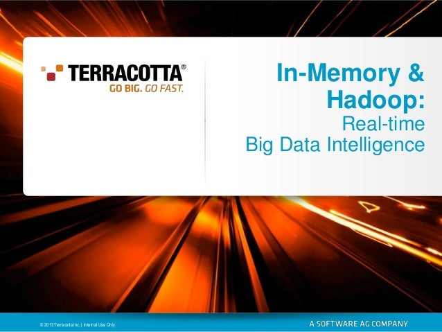 In-Memory & Hadoop: Real-time Big Data Intelligence  © 2013 Terracotta Inc. | Internal Use Only
