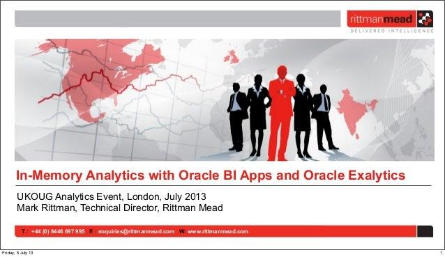 T : +44 (0) 8446 697 995 E : enquiries@rittmanmead.com W: www.rittmanmead.com In-Memory Analytics with Oracle BI Apps and ...