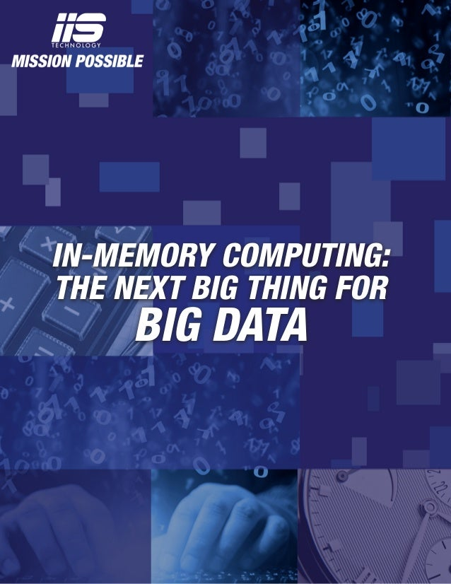 IN-MEMORY COMPUTING: THE NEXT BIG THING FOR  BIG DATA