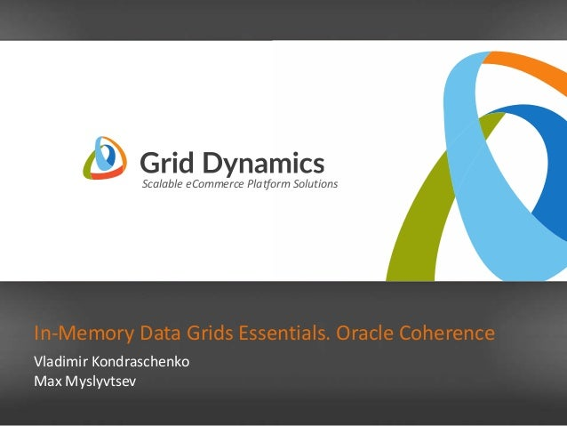 Scalable eCommerce Platform Solutions Scalable eCommerce Platform Solutions In-Memory Data Grids Essentials. Oracle Cohere...