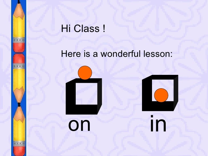Hi Class ! Here is a wonderful lesson: in on