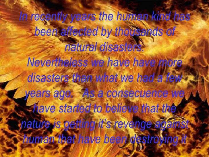 In recently years the human kind has been affected by thousands of natural disasters. Nevertheless we have have more disas...