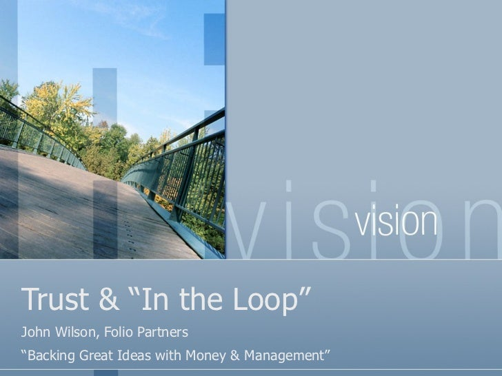 """Trust & """"In the Loop"""" John Wilson, Folio Partners """" Backing Great Ideas with Money & Management"""""""
