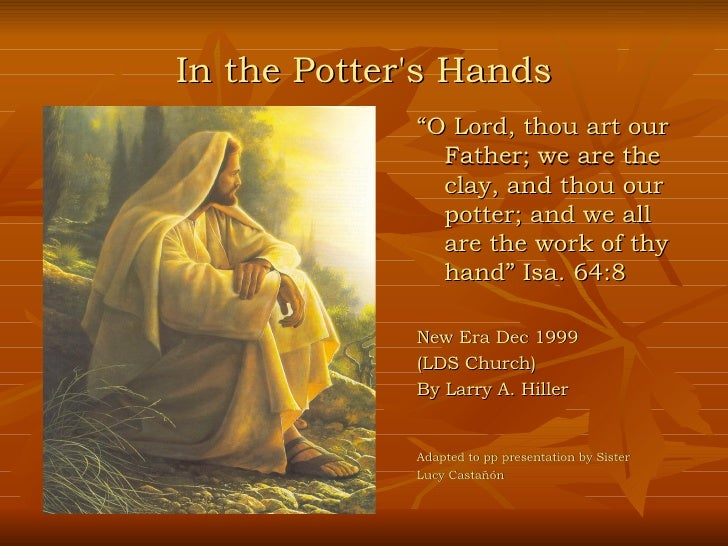 "In the Potter's Hands              ""O Lord, thou art our                Father; we are the                clay, and thou o..."