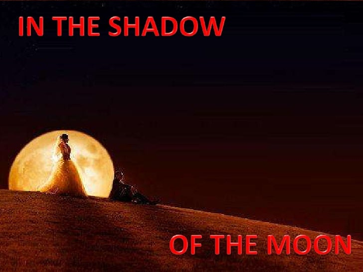 In The  Shadow Of The  M O O N