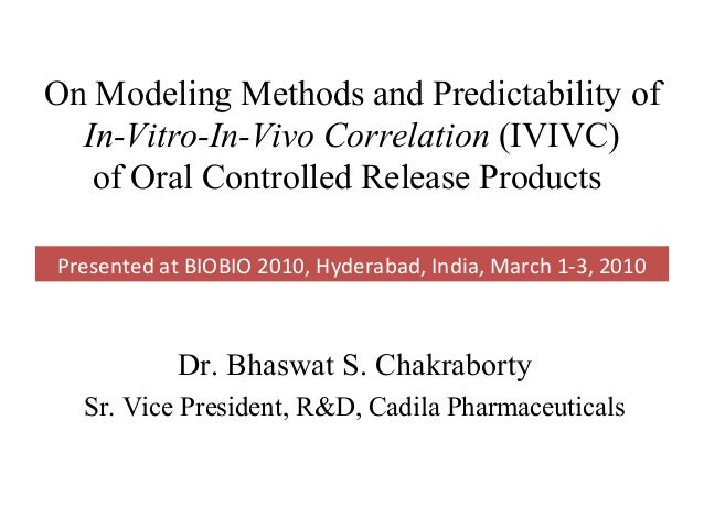 On Modeling Methods and Predictability of  In-Vitro-In-Vivo Correlation (IVIVC)   of Oral Controlled Release ProductsPrese...