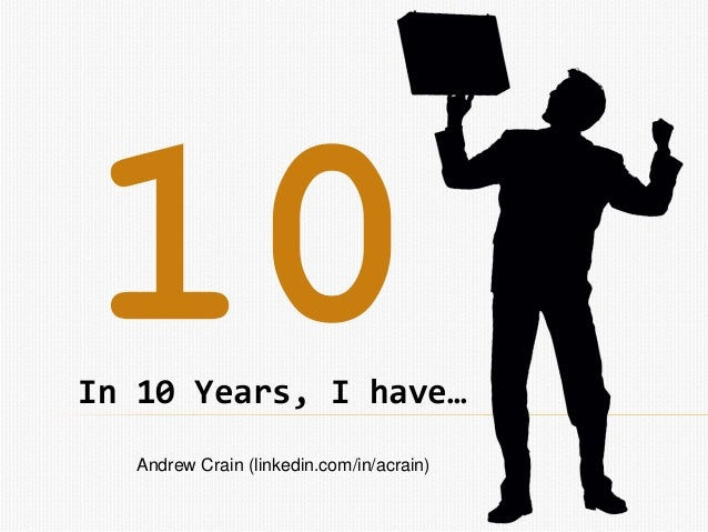 In 10 Years, I have…Andrew Crain (linkedin.com/in/acrain)