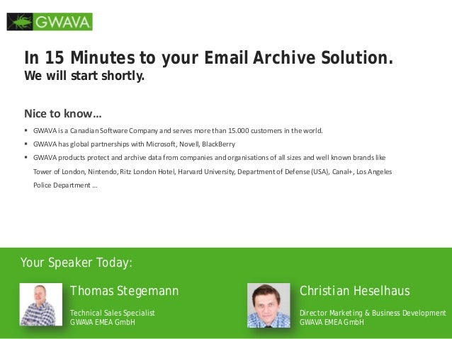 In 15 Minutes to your Email Archive Solution. We will start shortly. Nice to know…  GWAVA is a Canadian Software Company ...