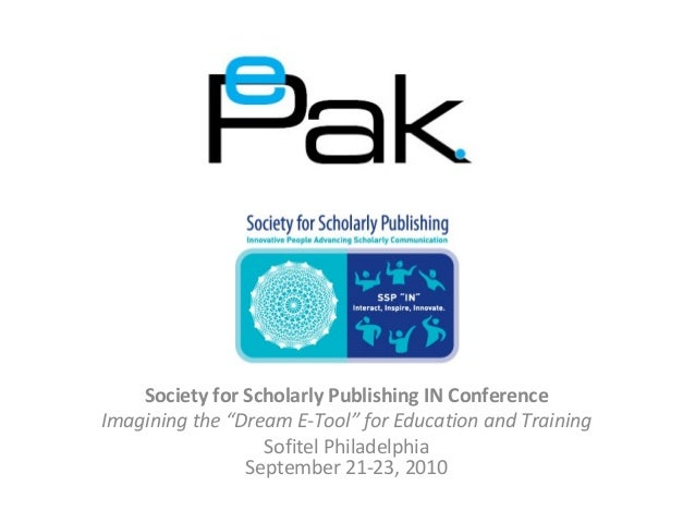 """Society for Scholarly Publishing IN ConferenceImagining the """"Dream E-Tool"""" for Education and Training                  Sof..."""