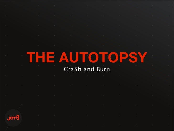 THE AUTOTOPSY     Cra$h and Burn
