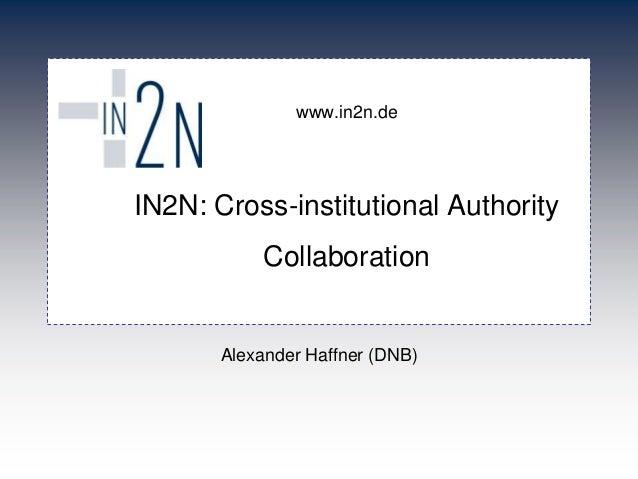 www.in2n.de IN2N: Cross-institutional Authority Collaboration Alexander Haffner (DNB)