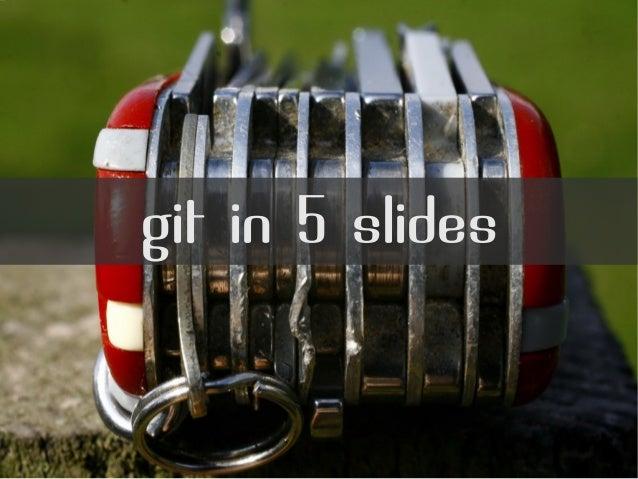 git in 5 slides