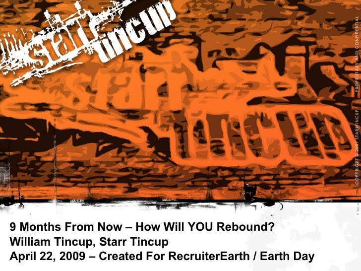 9 Months From Now – How Will YOU Rebound?  William Tincup, Starr Tincup April 22, 2009 – Created For RecruiterEarth / Eart...