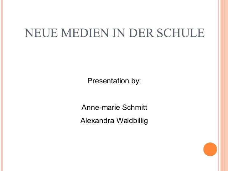 NEUE MEDIEN IN DER SCHULE Presentation by: Anne-marie Schmitt Alexandra Waldbillig