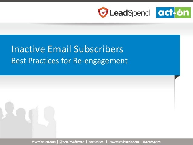 www.act-on.com | @ActOnSoftware | #ActOnSW | www.leadspend.com | @LeadSpend Inactive Email Subscribers Best Practices for ...