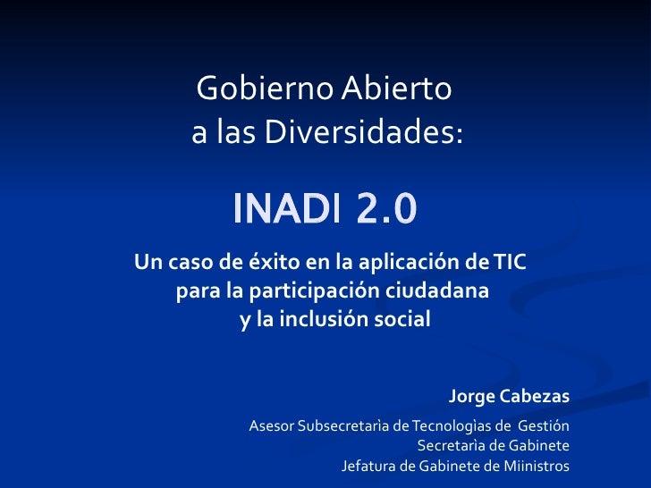 Gobierno Abierto     a las Diversidades:          INADI 2.0Un caso de éxito en la aplicación de TIC    para la participaci...