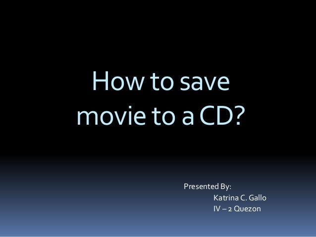Inah how to save movie to a cd