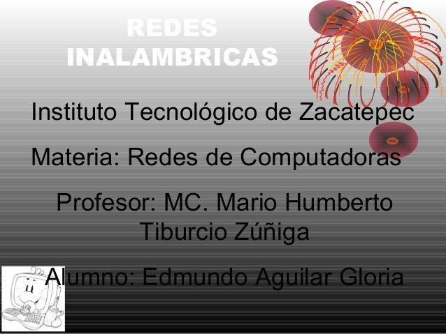 REDES INALAMBRICAS Instituto Tecnológico de Zacatepec Materia: Redes de Computadoras Profesor: MC. Mario Humberto Tiburcio...