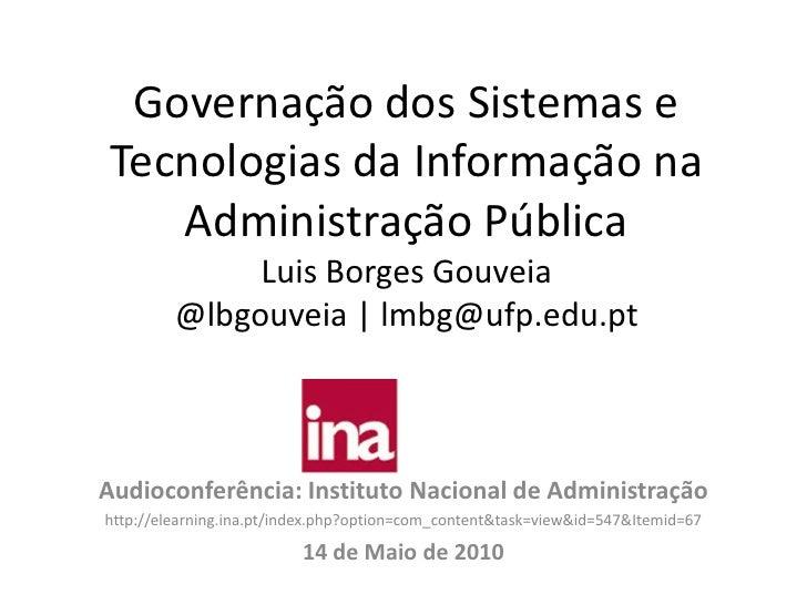 Governação dos Sistemas e Tecnologias da Informação na Administração PúblicaLuis Borges Gouveia@lbgouveia | lmbg@ufp.edu.p...