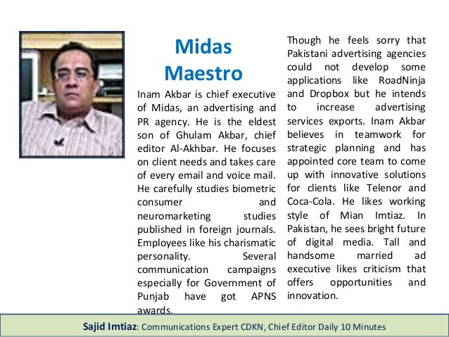 Inam Akbar is chief executive of Midas, an advertising and PR agency. He is eldest son of Ghulam Akbar, chief editor Al- A...