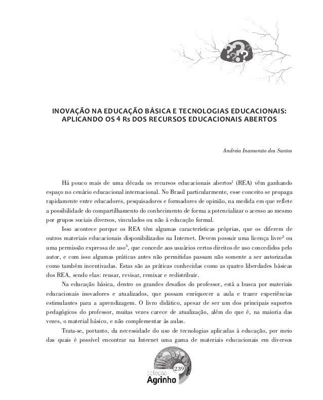 239 INOVAÇÃO NA EDUCAÇÃO BÁSICA E TECNOLOGIAS EDUCACIONAIS: APLICANDO OS 4 Rs DOS RECURSOS EDUCACIONAIS ABERTOS Andreia In...