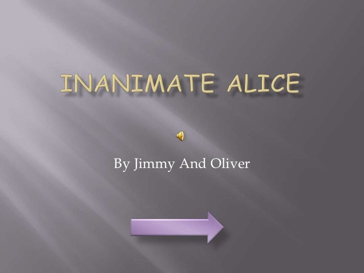 Inanimate Alice<br />By Jimmy And Oliver<br />