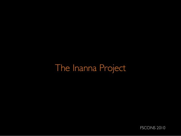 The Inanna Project FSCONS 2010