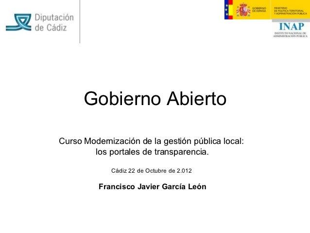Gobierno AbiertoCurso Modernización de la gestión pública local:        los portales de transparencia.             Cádiz 2...