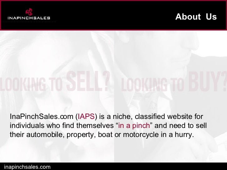 About  Us inapinchsales.com InaPinchSales.com ( IAPS ) is a niche, classified website for individuals who find themselves ...