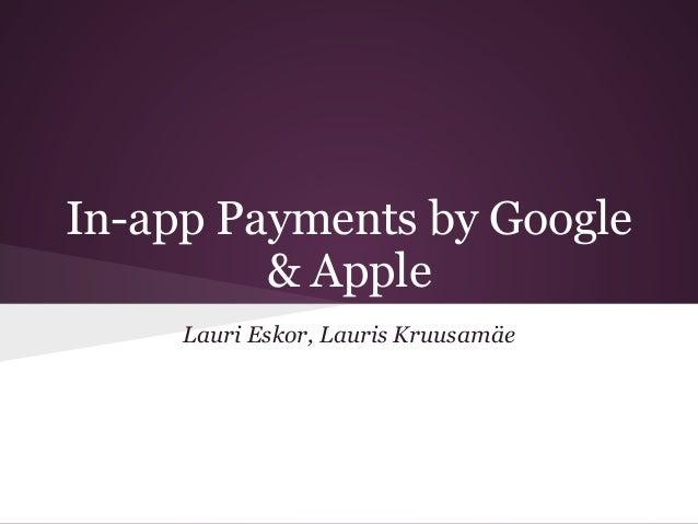 In-app Payments by Google         & Apple     Lauri Eskor, Lauris Kruusamäe