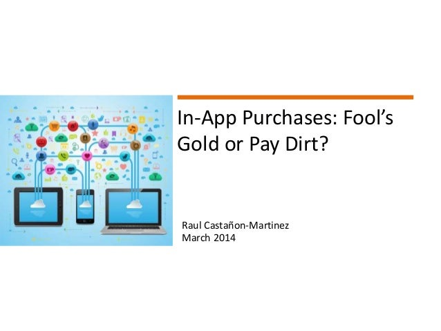Page 1 © Copyright 2014 In-App Purchases: Fool's Gold or Pay Dirt? Raul Castañon-Martinez March 2014