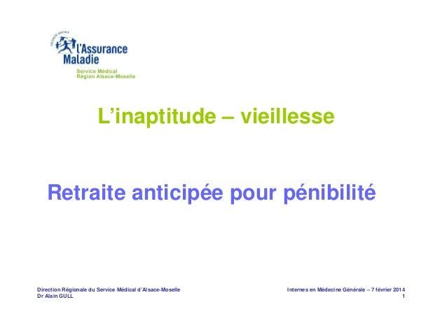 L'inaptitude – vieillesse Retraite anticipée pour pénibilité  Direction Régionale du Service Médical d'Alsace-Moselle Dr A...