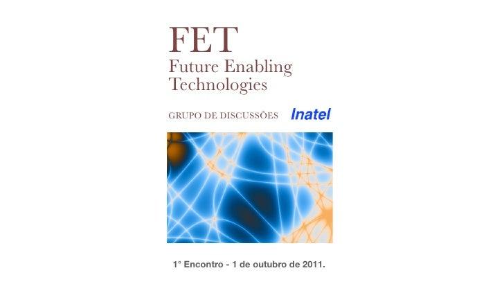 FETFuture EnablingTechnologiesGRUPO DE DISCUSSÕES1° Encontro - 1 de outubro de 2011.
