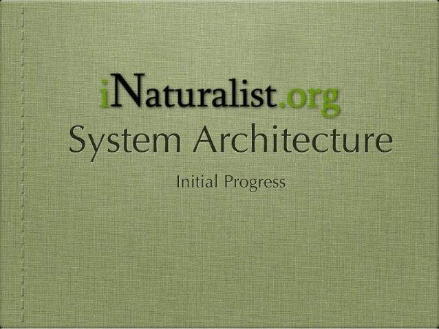 iNaturalist. org System Architecture  Initial Progress