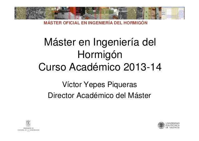 MÁSTER OFICIAL EN INGENIERÍA DEL HORMIGÓN  Máster en Ingeniería del Hormigón Curso Académico 2013-14 Víctor Yepes Piqueras...