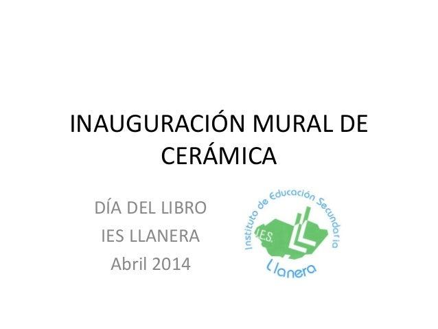 INAUGURACIÓN MURAL DE CERÁMICA DÍA DEL LIBRO IES LLANERA Abril 2014