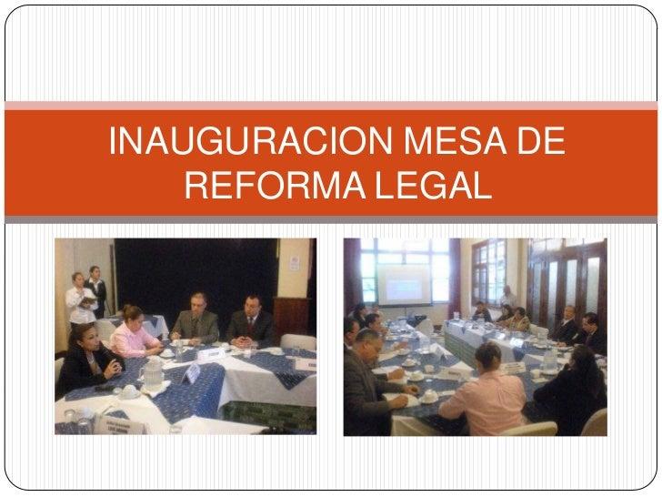 INAUGURACION MESA DE    REFORMA LEGAL