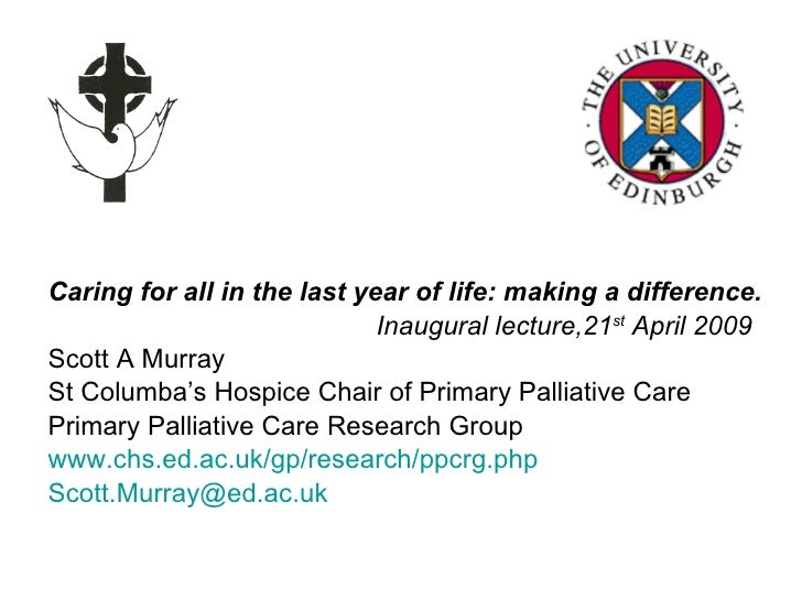 <ul><li>Caring for all in the last year of life: making a difference. </li></ul><ul><li>  Inaugural lecture,21 st  April 2...