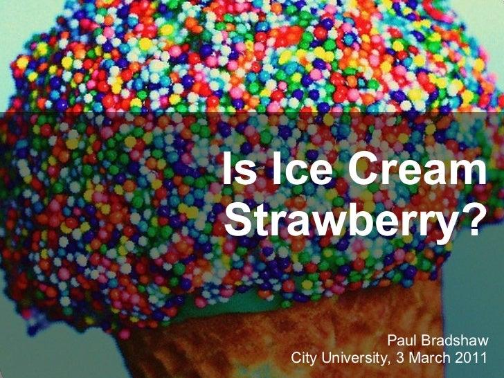Is Ice Cream Strawberry? Paul Bradshaw City University, 3 March 2011