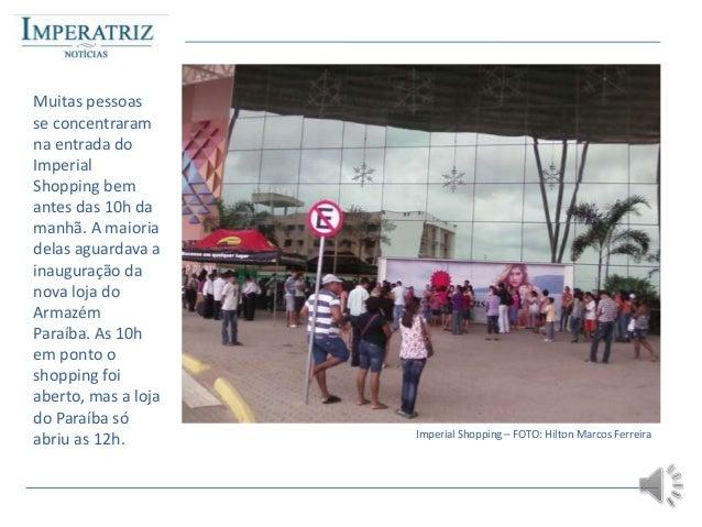 Muitas pessoasse concentraramna entrada doImperialShopping bemantes das 10h damanhã. A maioriadelas aguardava ainauguração...
