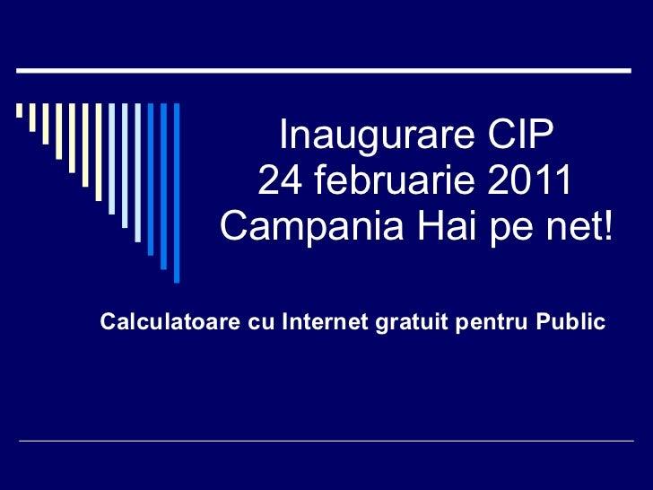 Inaugurare CIP 24 februarie 2011 Campania Hai pe net! Calculatoare cu Internet gratuit pentru Public