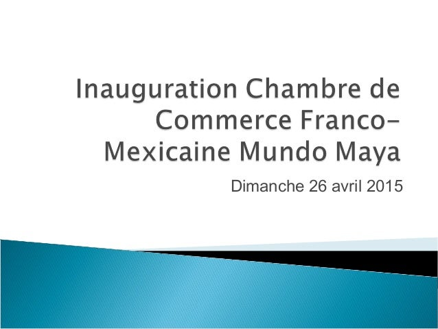 Inauguration chambre de commerce franco mexicaine mundo maya for Chambre de commerce dubai
