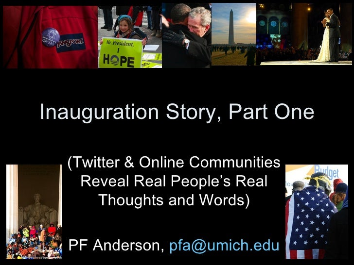 Inauguration Story, Part One (Twitter & Online Communities Reveal Real People's Real Thoughts and Words) PF Anderson,  [em...