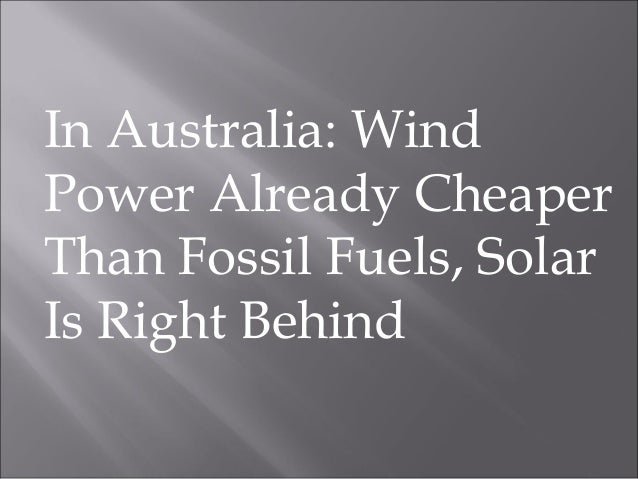 In Australia: WindPower Already CheaperThan Fossil Fuels, SolarIs Right Behind