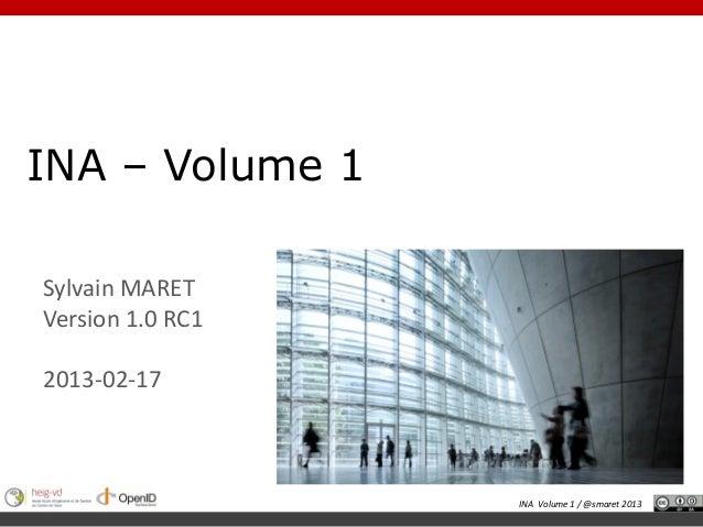 INA – Volume 1Sylvain MARETVersion 1.0 RC12013-02-17                  INA Volume 1 / @smaret 2013
