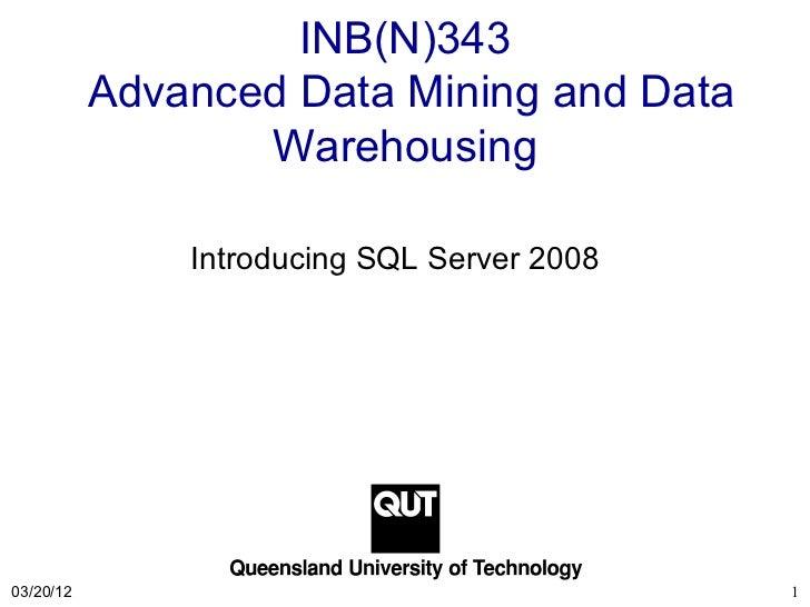 INB(N)343           Advanced Data Mining and Data                  Warehousing               Introducing SQL Server 200803...