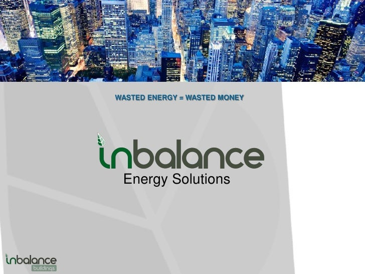 WASTED ENERGY = WASTED MONEY Energy Solutions